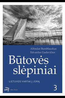 Būtovės slėpiniai 3. Lietuvos vartai į jūrą | Alfredas Bumblauskas, Edvardas Gudavičius