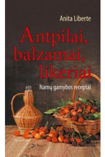 Antpilai, likeriai, balzamai | Anita Liberte