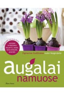Augalai namuose: auginimo ir priežiūros paslaptys, nauda, vieta interjere | Zigmantas Gudžinskas, Indrė Vozgirdaitė