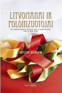 Litvomanai ir polonizuotojai | Krzysztof Buchowski