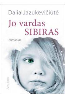 Jo vardas Sibiras | Dalia Jazukevičiūtė