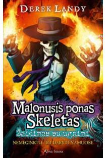 Malonusis ponas Skeletas 2. Žaidimas su ugnimi | Derek Landy