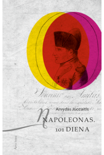 Napoleonas. 101 diena   Arvydas Juozaitis