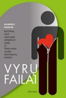Vyrų failai. Ką iš tiesų vyrai mano apie santykius ir meilę | Humfrey Hunter