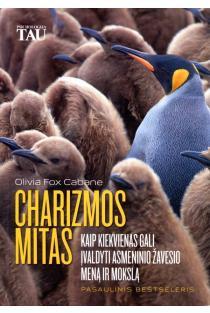 Charizmos mitas. Kaip kiekvienas gali įvaldyti asmeninio žavesio meną ir mokslą | Olivia Fox Cabane