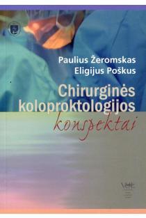 Chirurginės koloproktologijos konspektai | Paulius Žeromskis, Eligijus Poškus