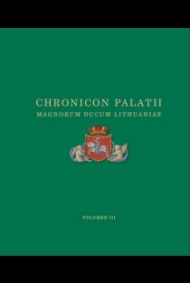 Chronicon Palatii Magnorum Ducum Lithuaniae, vol. 3 (MMXII-MMXIII) | Sud. Gintautas Striška