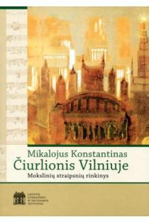 Mikalojus Konstantinas Čiurlionis Vilniuje | Sud. Nida Gaidauskienė