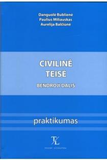Civilinė teisė. Bendroji dalis. Praktikumas | Danguolė Bublienė, Paulius Miliauskas, Aurelija Balčiūtė