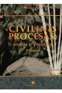 Civilinis procesas: teorija ir praktika. IV tomas | Artūras Driukas, Virgilijus Valančius