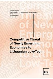 Competitive Threat of Newly Emerging Economies to Lithuanian Low-Tech | Jūratė Pridotkienė, Asta Sabonienė, Vitalija Venckuvienė ir kt.