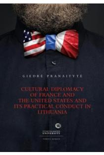 Cultural Diplomacy of France and the United States and its Practical Conduct in Lithuania | Giedrė Pranaitytė