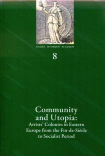 Dailės istorijos studijos 8. Community and Utopia: Artists' Colonies in Eastern Europe from the Fin-de-Siecle to Socialist Period | Sud. Marina Dmitrieva, Laima Laučkaitė