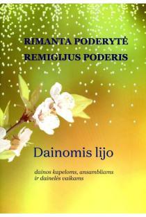 Dainomis lijo. Dainos kapeloms, ansambliams ir dainelės vaikams | Rimanta Poderytė, Remigijus Poderis
