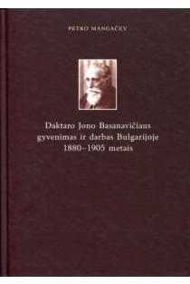 Daktaro Jono Basanavičiaus gyvenimas ir darbas Bulgarijoje 1880-1905 metais | Petko Mangačev
