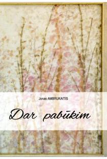 Dar pabūkim | Jonas Ambrukaitis