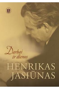 Darbai ir dienos | Henrikas Jasiūnas