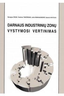 Darnaus industrinių zonų vystymosi vertinimas | Remigijus Čiegis, Teodoras Tamošiūnas ir kt.