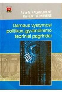 Darnaus vystymosi politikos įgyvendinimo teoriniai pagrindai   Asta Mikalauskienė, Dalia Štreimikienė