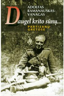 Daugel krito sūnų... Partizanų gretose | Adolfas Ramanauskas-Vanagas