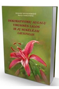 Dekoratyvinių augalų virusinės ligos ir jų sukėlėjai Lietuvoje | Meletėlė Navalinskienė, Marija Samuitienė