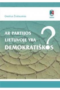 Ar partijos Lietuvoje yra demokratiškos? | Giedrius Žvaliauskas