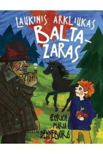 Laukinis arkliukas Baltazaras | Heinrich Maria Denneborg