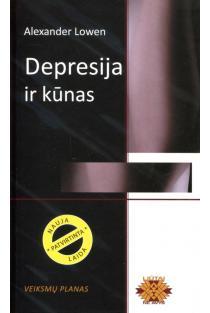 Depresija ir kūnas. Veiksmų planas (naujas leidimas kietais viršeliais) | Alexander Lowen