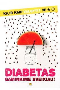 Diabetas. Gaminkime sveikiau. Ką ir kaip valgyti? |