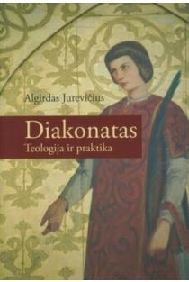Diakonatas. Teologija ir praktika | Algirdas Jurevičius