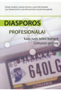 Diasporos profesionalai: kaip juos telkti kuriant Lietuvos gerovę | Dangis Gudelis ir kt.