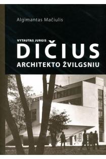 Vytautas Jurgis Dičius. Architekto žvilgsniu | Algimantas Mačiulis