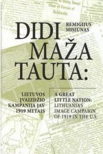 Didi maža tauta: Lietuvos įvaizdžio kampanija JAV 1919 m. | Remigijus Misiūnas