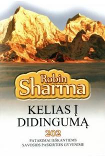 Kelias į didingumą. 202 patarimai ieškantiems savosios paskirties gyvenime | Robin Sharma