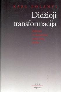 Didžioji transformacija: politinės ir ekonominės mūsų laikų ištakos | Karl Polanyi