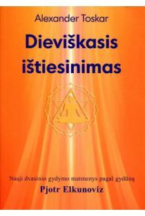 Dieviškasis ištiesinimas. Nauji dvasinio gydymo matmenys pagal gydūną Pjotrą Elkunovičių | Alexander Toskar