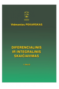 Diferencialinis ir integralinis skaičiavimas. 1 dalis | Vidmantas Pekarskas