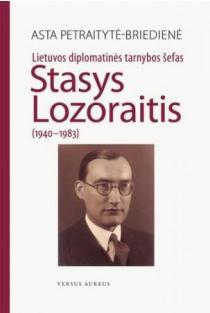Lietuvos diplomatinės tarnybos šefas Stasys Lozoraitis (1940-1983) | Asta Petraitytė-Briedienė