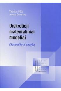 Diskretieji matematiniai modeliai. Ekonomika ir vadyba | Vytautas Būda, Juozas Granskas