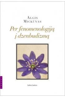 Per fenomenologiją į dzenbudizmą | Algis Mickūnas