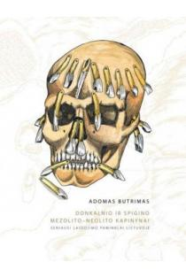 Donkalnio ir Spigino mezolito–neolito kapinynai: seniausi laidojimo paminklai Lietuvoje | Adomas Butrimas