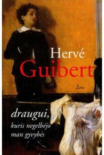 Draugui, kuris negelbėjo man gyvybės | Hervé Guibert