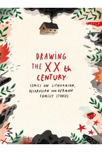 Drawing the XXth century. Comics on lithuanian, belarusian and german family stories | Viktorija Ežiukas, Miglė Pužaitėir kt.