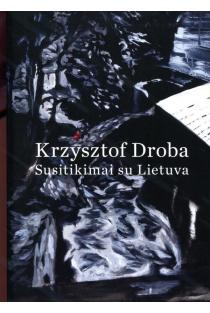 Krzysztof Droba. Susitikimai su Lietuva | Sud. Rūta Stanevičiūtė