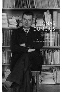Iš rankraščių palikimo: atsiminimai, laiškai | Jonas Dumčius