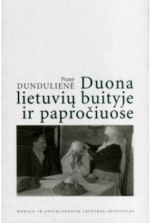 Duona lietuvių buityje ir papročiuose   Pranė Dundulienė