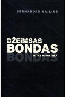 Džeimsas Bondas. Mitas ir politika | Bernardas Gailius