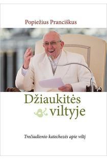 Džiaukitės viltyje. Trečiadienio katechezės apie viltį | Jorge Mario Bergoglio, POpiežius Pranciškus