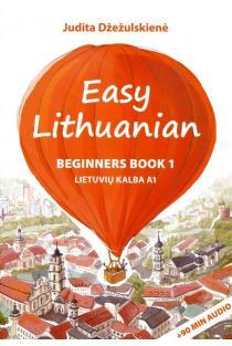 Easy Lithuanian. Beginners Book 1. Lietuvių kalba A1 | Judita Džežulskienė