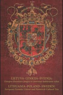 Lietuva-Lenkija-Švedija: Europos dinastinės jungtys ir istoriniai - kultūriniai ryšiai | Eugenijus Svetikas